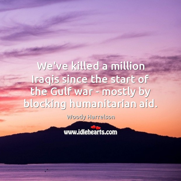 Image, We've killed a million Iraqis since the start of the Gulf war