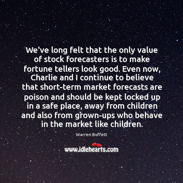 Image, We've long felt that the only value of stock forecasters is to