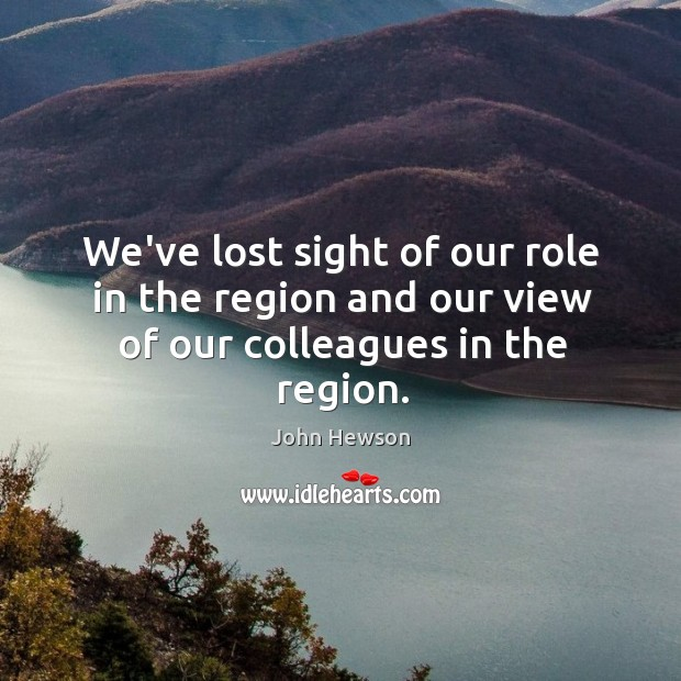 We've lost sight of our role in the region and our view of our colleagues in the region. Image