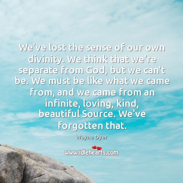 Image about We've lost the sense of our own divinity. We think that we're