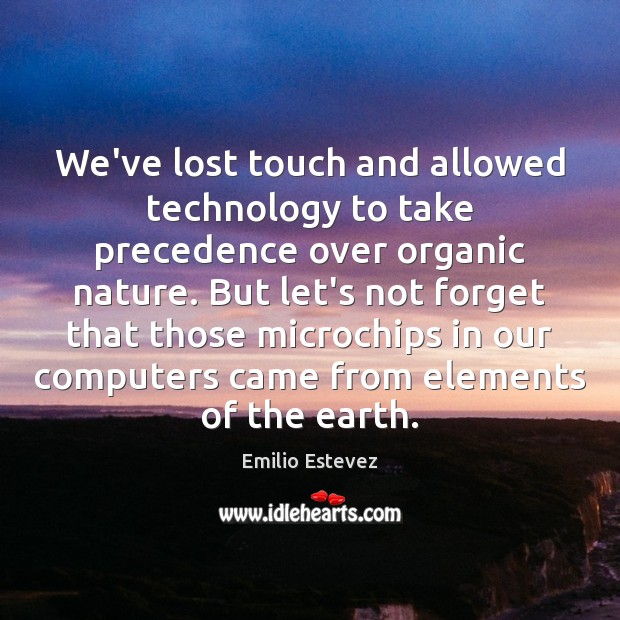 We've lost touch and allowed technology to take precedence over organic nature. Image