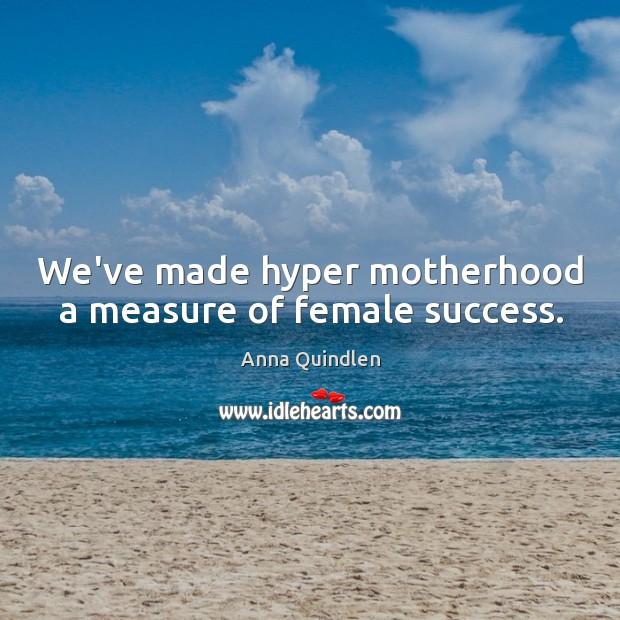 Image, We've made hyper motherhood a measure of female success.