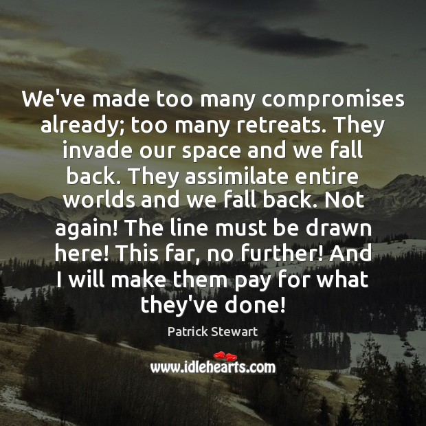 Image, We've made too many compromises already; too many retreats. They invade our