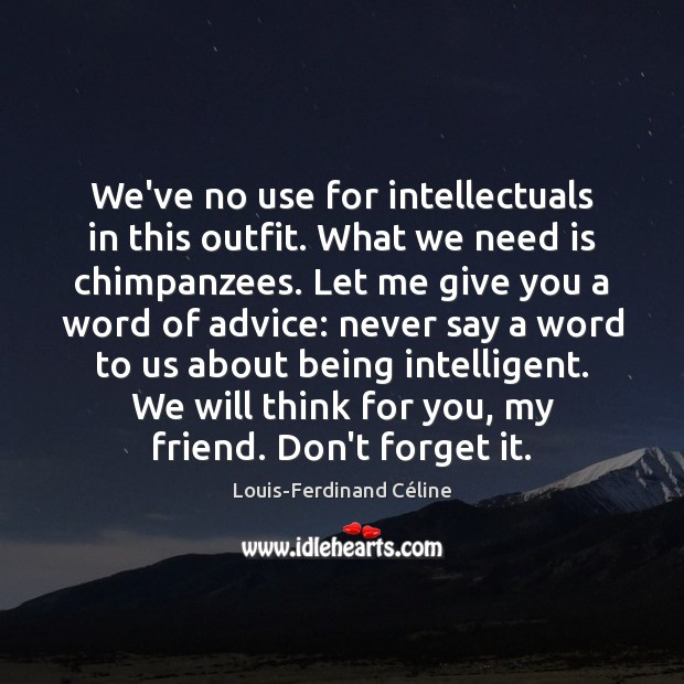 We've no use for intellectuals in this outfit. What we need is Louis-Ferdinand Céline Picture Quote