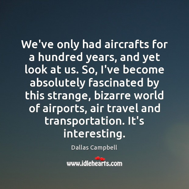 We've only had aircrafts for a hundred years, and yet look at Image
