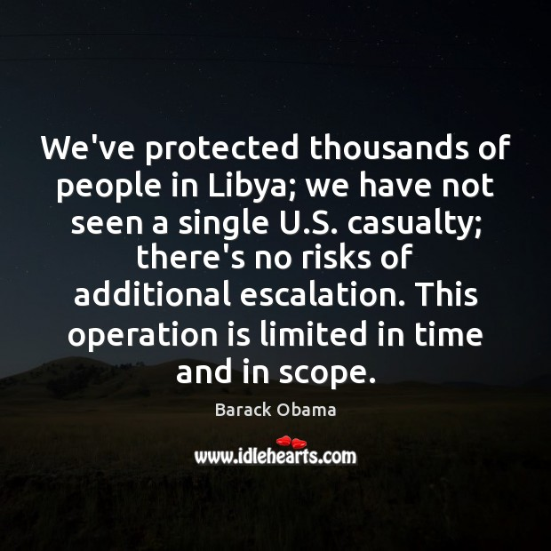 We've protected thousands of people in Libya; we have not seen a Barack Obama Picture Quote
