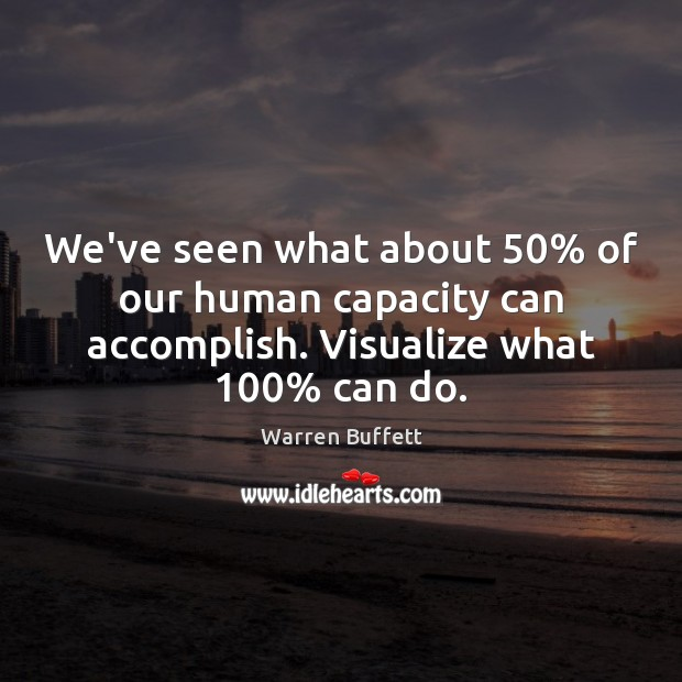 Image, We've seen what about 50% of our human capacity can accomplish. Visualize what 100%