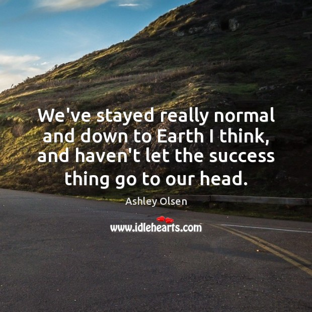 Image, We've stayed really normal and down to Earth I think, and haven't