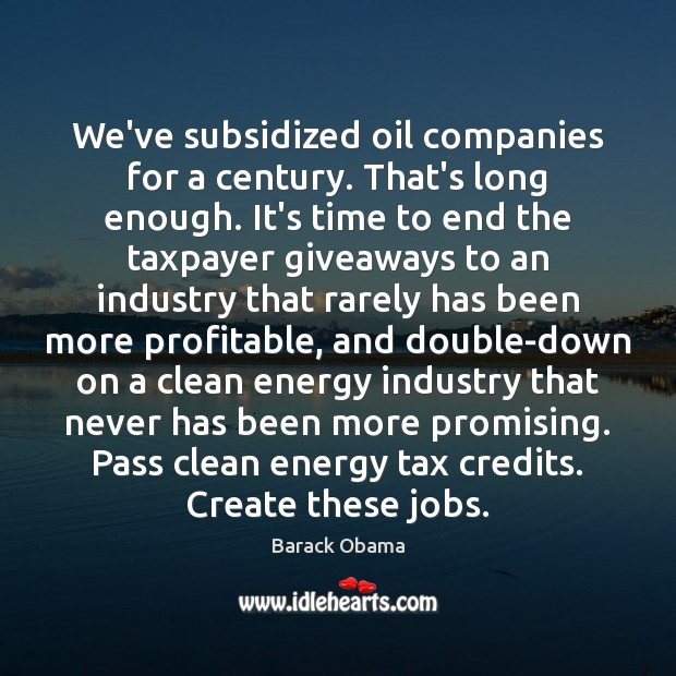 We've subsidized oil companies for a century. That's long enough. It's time Image