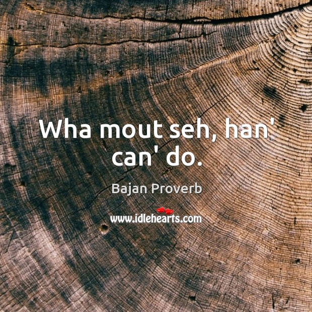 Wha mout seh, han' can' do. Bajan Proverbs Image
