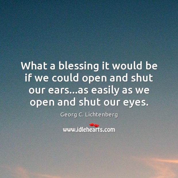What a blessing it would be if we could open and shut Image