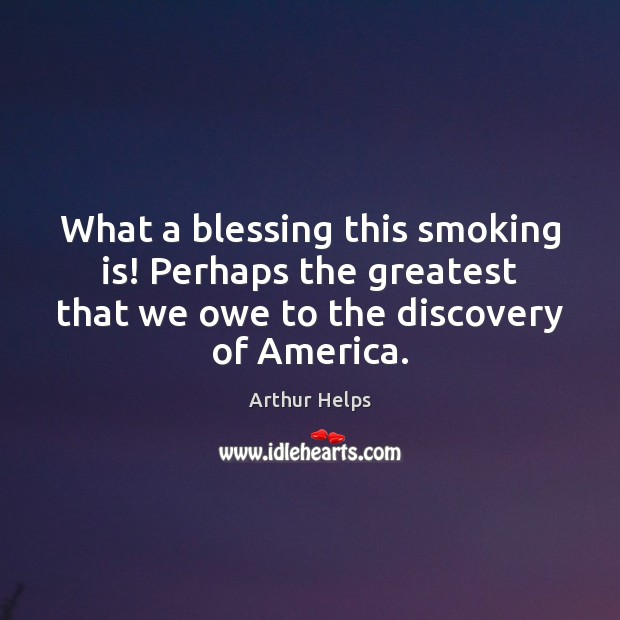 What a blessing this smoking is! Perhaps the greatest that we owe Smoking Quotes Image