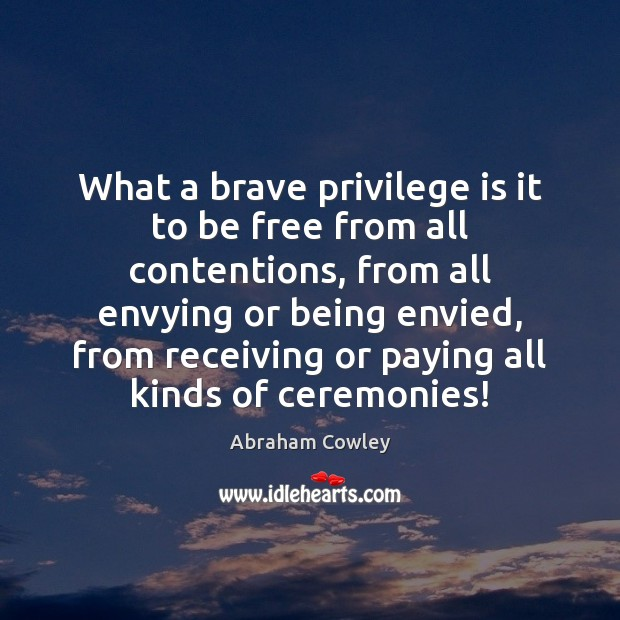 Image, What a brave privilege is it to be free from all contentions,