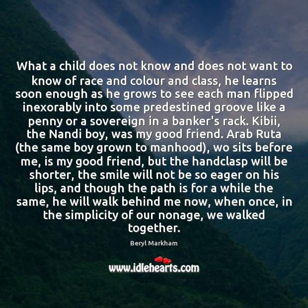 What a child does not know and does not want to know Beryl Markham Picture Quote