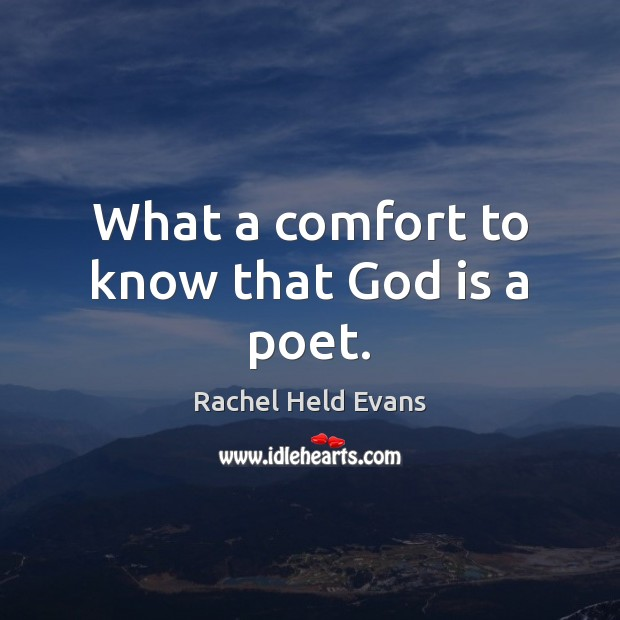 What a comfort to know that God is a poet. Rachel Held Evans Picture Quote