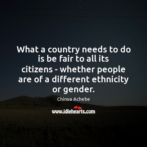 What a country needs to do is be fair to all its Image