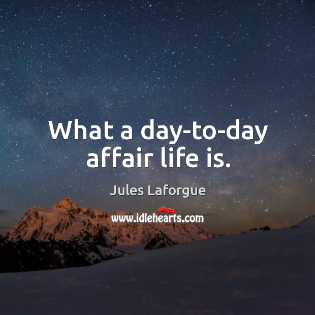 What a day-to-day affair life is. Image