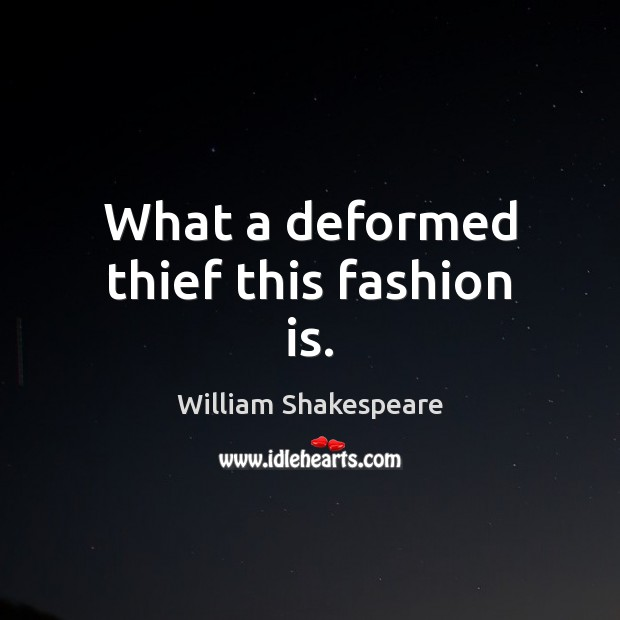 What a deformed thief this fashion is. Fashion Quotes Image