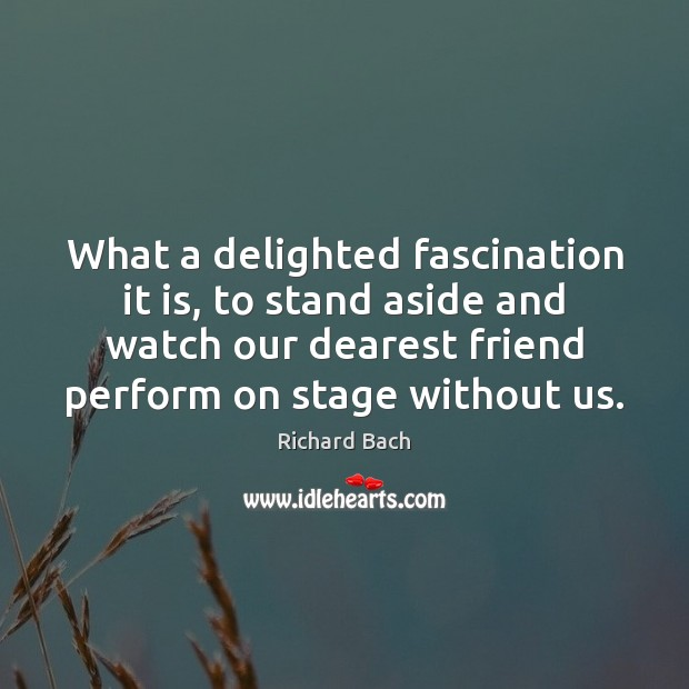 What a delighted fascination it is, to stand aside and watch our Richard Bach Picture Quote