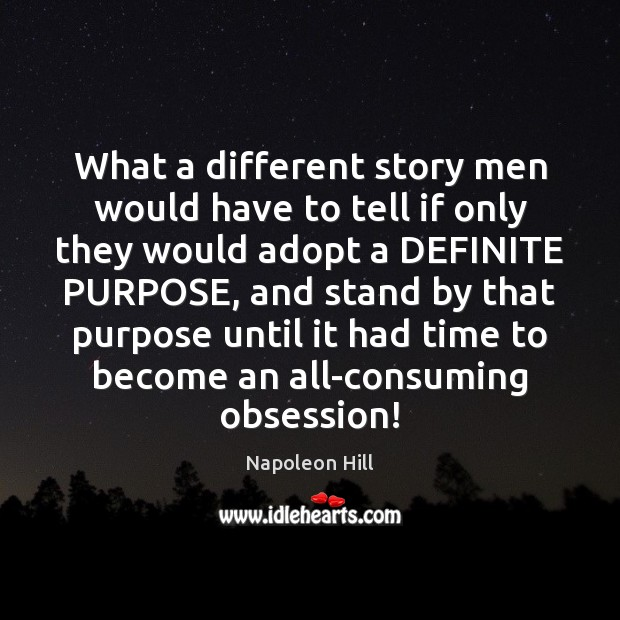 What a different story men would have to tell if only they Napoleon Hill Picture Quote
