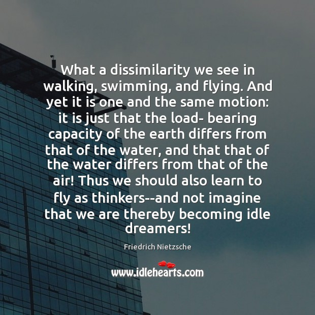 Image, What a dissimilarity we see in walking, swimming, and flying. And yet