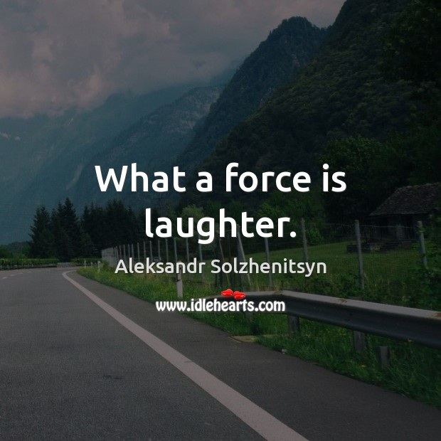 Image, What a force is laughter.