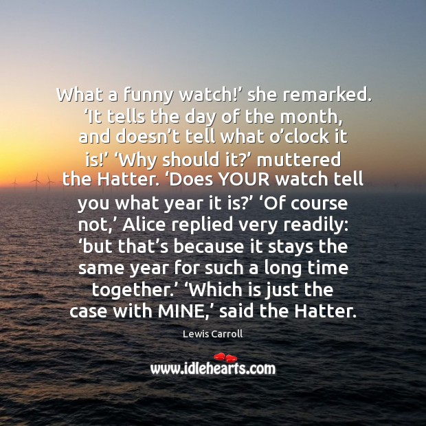 What a funny watch!' she remarked. 'It tells the day of the Image
