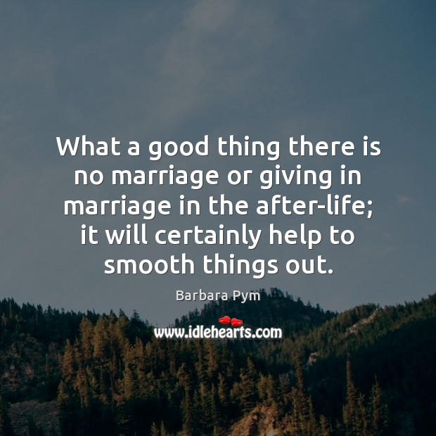 What a good thing there is no marriage or giving in marriage Image