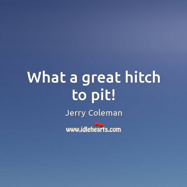 What a great hitch to pit! Image