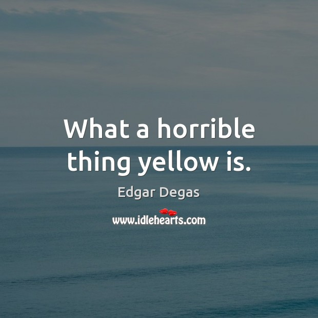 What a horrible thing yellow is. Image
