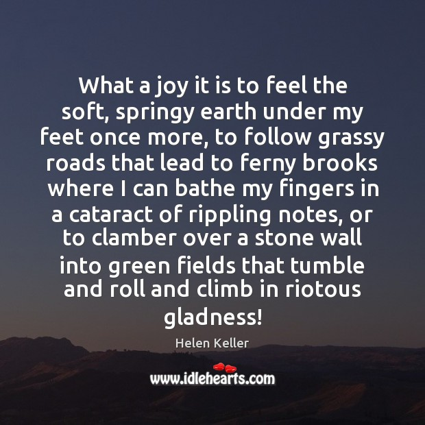 What a joy it is to feel the soft, springy earth under Helen Keller Picture Quote
