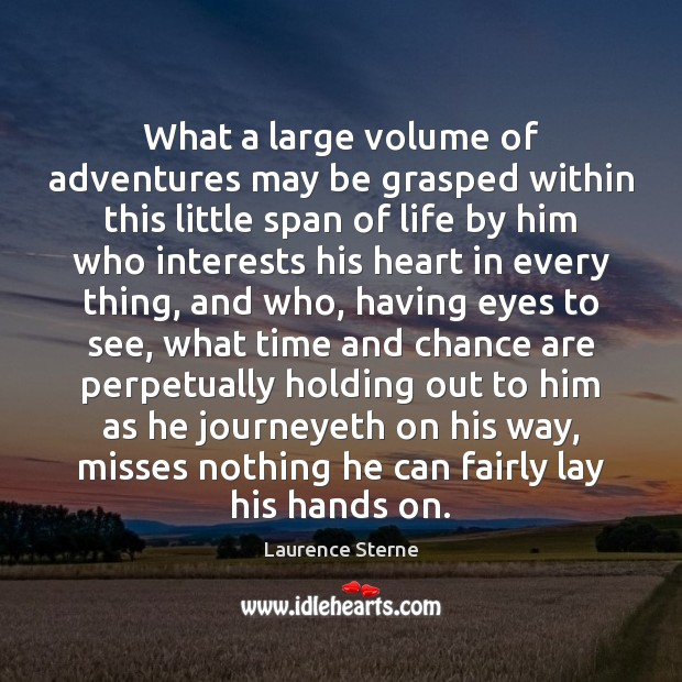 What a large volume of adventures may be grasped within this little Laurence Sterne Picture Quote