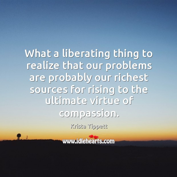 What a liberating thing to realize that our problems are probably our Krista Tippett Picture Quote