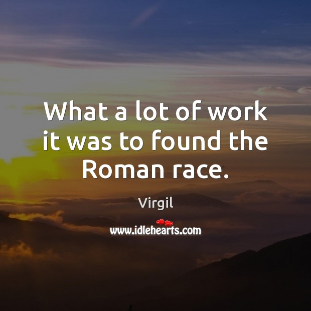 What a lot of work it was to found the Roman race. Image