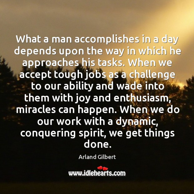 Image, What a man accomplishes in a day depends upon the way in which he approaches his tasks.