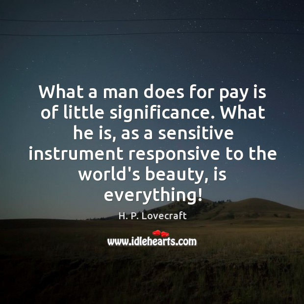 What a man does for pay is of little significance. What he Image