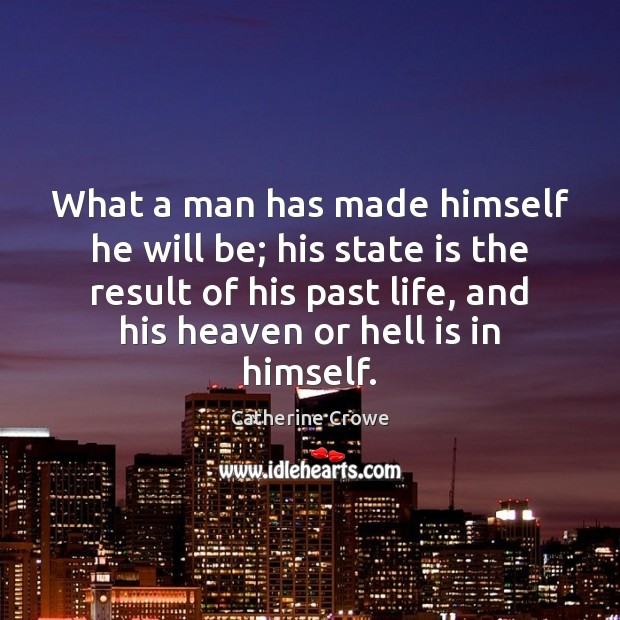 What a man has made himself he will be; his state is Image