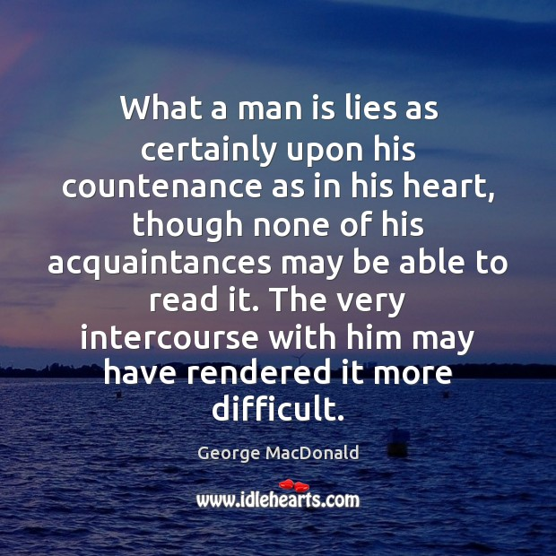 Image, What a man is lies as certainly upon his countenance as in