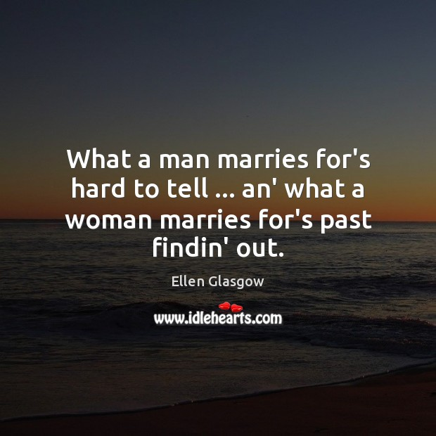 Image, What a man marries for's hard to tell … an' what a woman marries for's past findin' out.