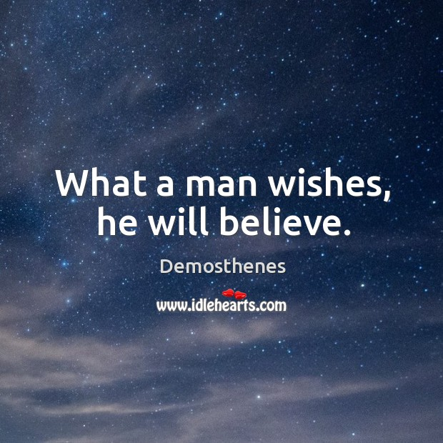 What a man wishes, he will believe. Image