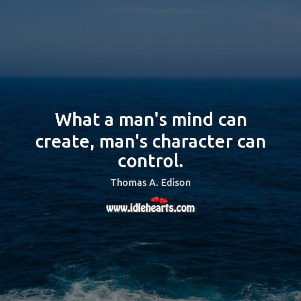 Image, What a man's mind can create, man's character can control.