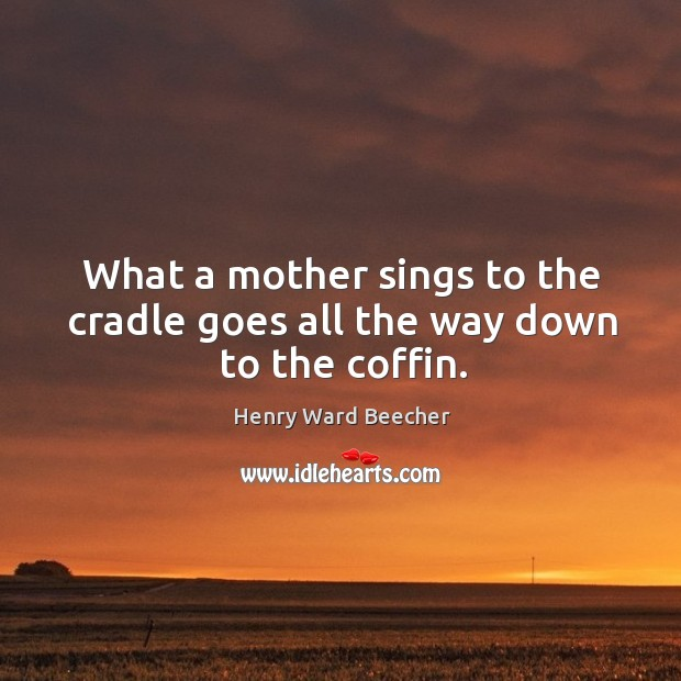 Image, What a mother sings to the cradle goes all the way down to the coffin.