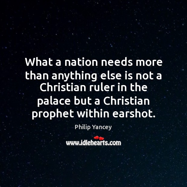 What a nation needs more than anything else is not a Christian Philip Yancey Picture Quote