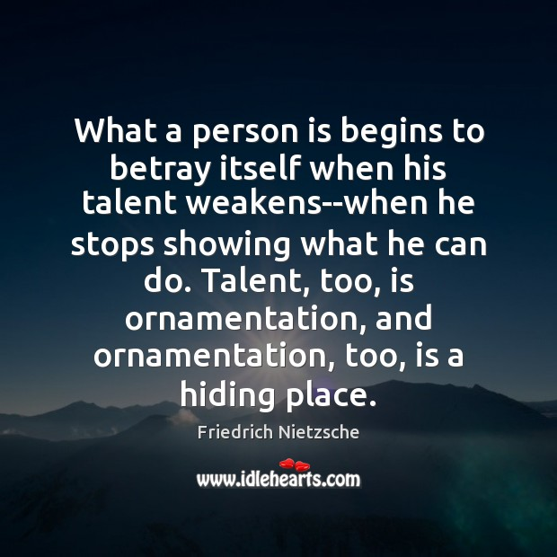 Image, What a person is begins to betray itself when his talent weakens–when