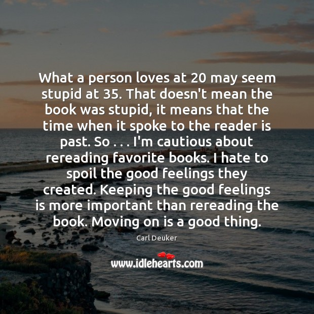 What a person loves at 20 may seem stupid at 35. That doesn't mean Image