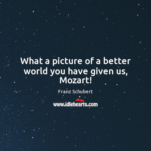 What a picture of a better world you have given us, Mozart! Image