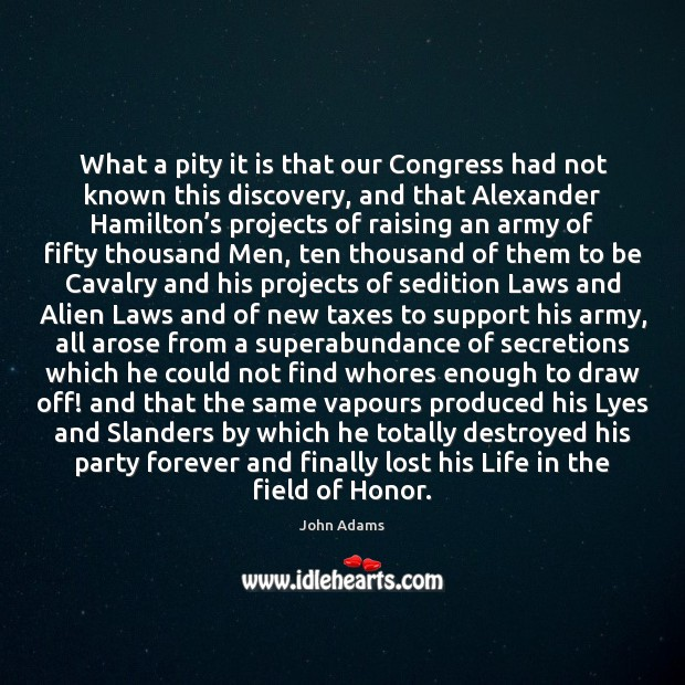 What a pity it is that our Congress had not known this John Adams Picture Quote