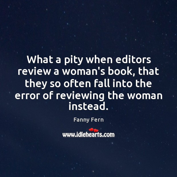 What a pity when editors review a woman's book, that they so Fanny Fern Picture Quote