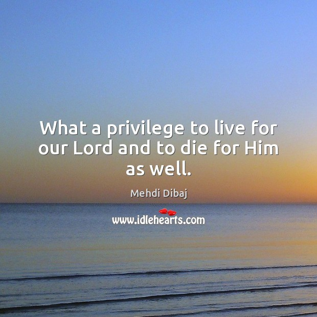 What a privilege to live for our Lord and to die for Him as well. Image