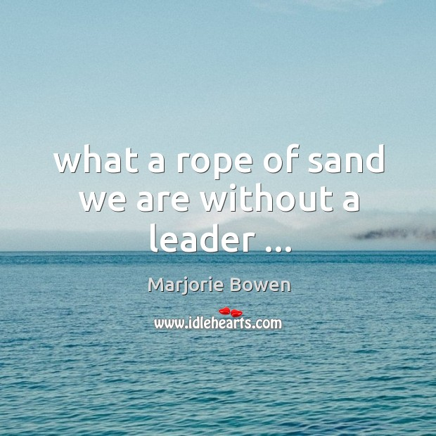 What a rope of sand we are without a leader … Image